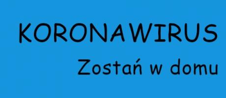 KORONAWIRUS - Zostań w domu